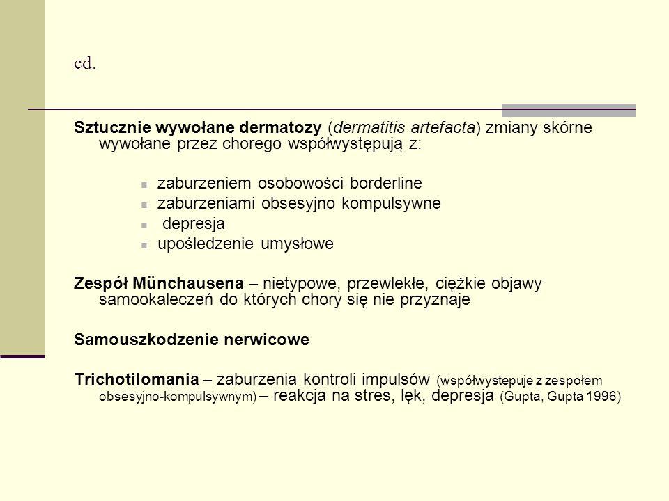 cd. Sztucznie wywołane dermatozy (dermatitis artefacta) zmiany skórne wywołane przez chorego współwystępują z: