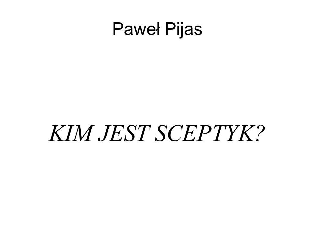 Paweł Pijas KIM JEST SCEPTYK