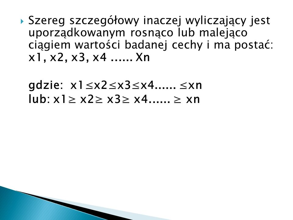 Szereg szczegółowy inaczej wyliczający jest uporządkowanym rosnąco lub malejąco ciągiem wartości badanej cechy i ma postać: x1, x2, x3, x4 ...... Xn