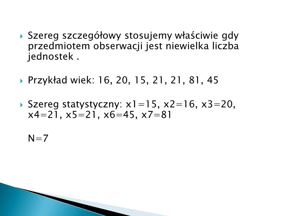 Szereg szczegółowy stosujemy właściwie gdy przedmiotem obserwacji jest niewielka liczba jednostek .