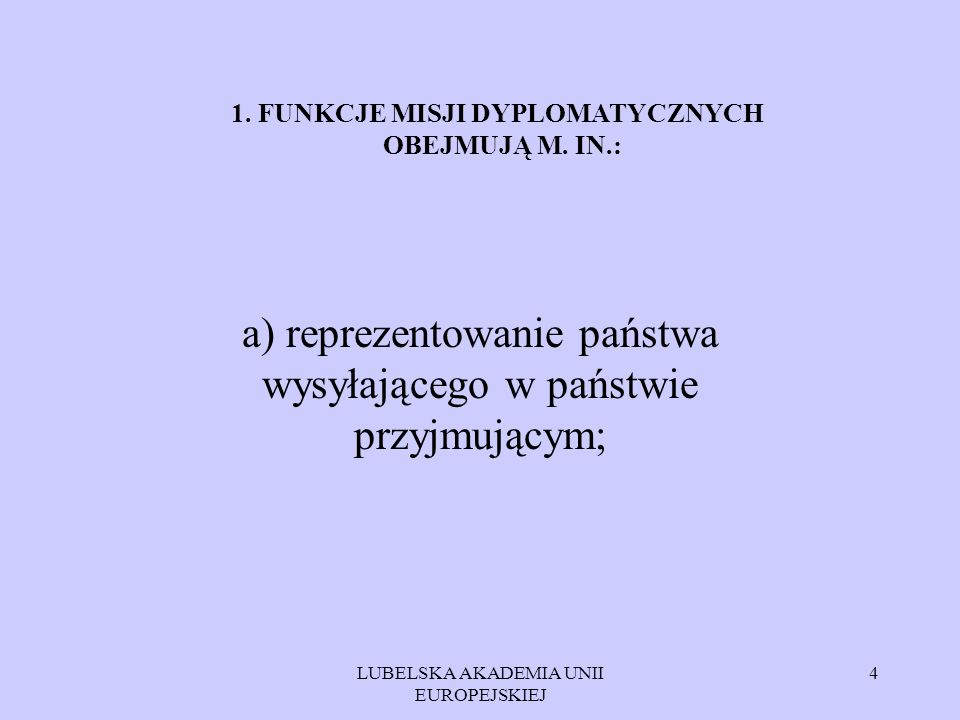 a) reprezentowanie państwa wysyłającego w państwie przyjmującym;