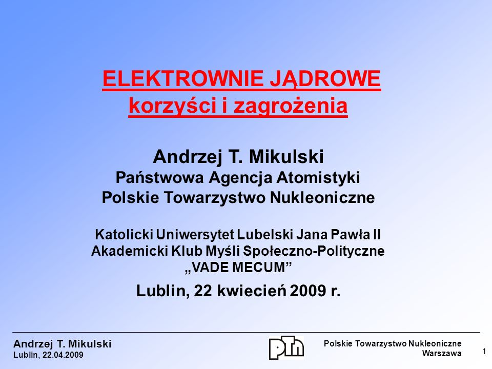 ELEKTROWNIE JĄDROWE korzyści i zagrożenia Andrzej T. Mikulski