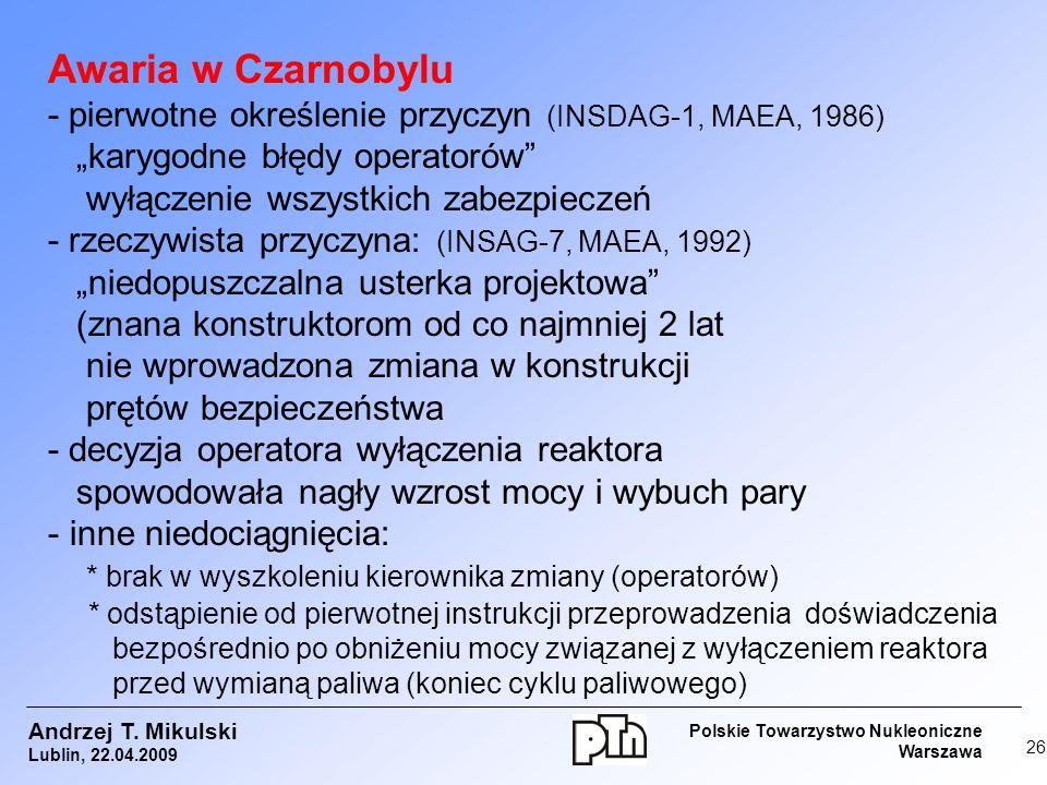 """Awaria w Czarnobylu - pierwotne określenie przyczyn (INSDAG-1, MAEA, 1986) """"karygodne błędy operatorów wyłączenie wszystkich zabezpieczeń."""
