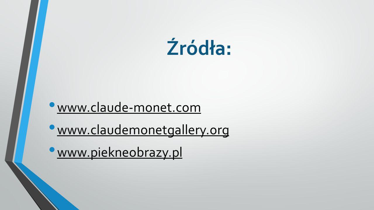 Źródła: www.claude-monet.com www.claudemonetgallery.org