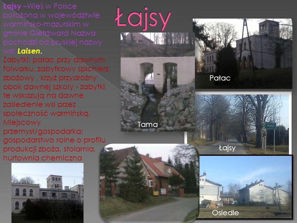 Łajsy –Wieś w Polsce położona w województwie warmińsko-mazurskim w gminie Gietrzwałd Nazwa pochodzi od pruskiej nazwy wsi: Laisen.