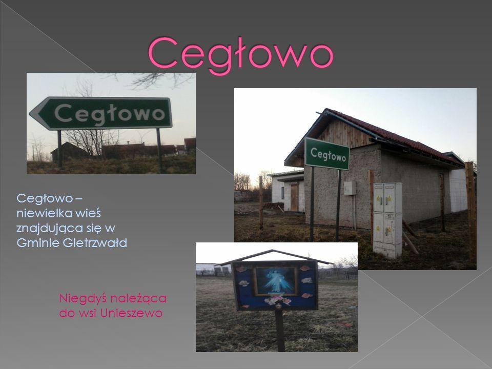 Cegłowo Cegłowo – niewielka wieś znajdująca się w Gminie Gietrzwałd