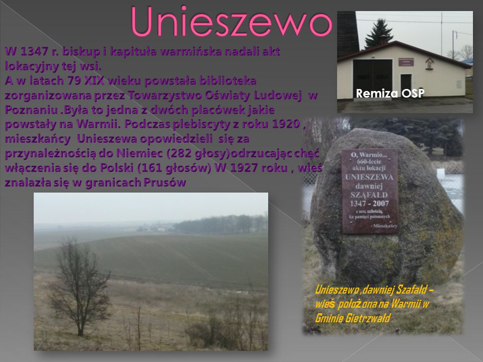 Unieszewo W 1347 r. biskup i kapituła warmińska nadali akt lokacyjny tej wsi.