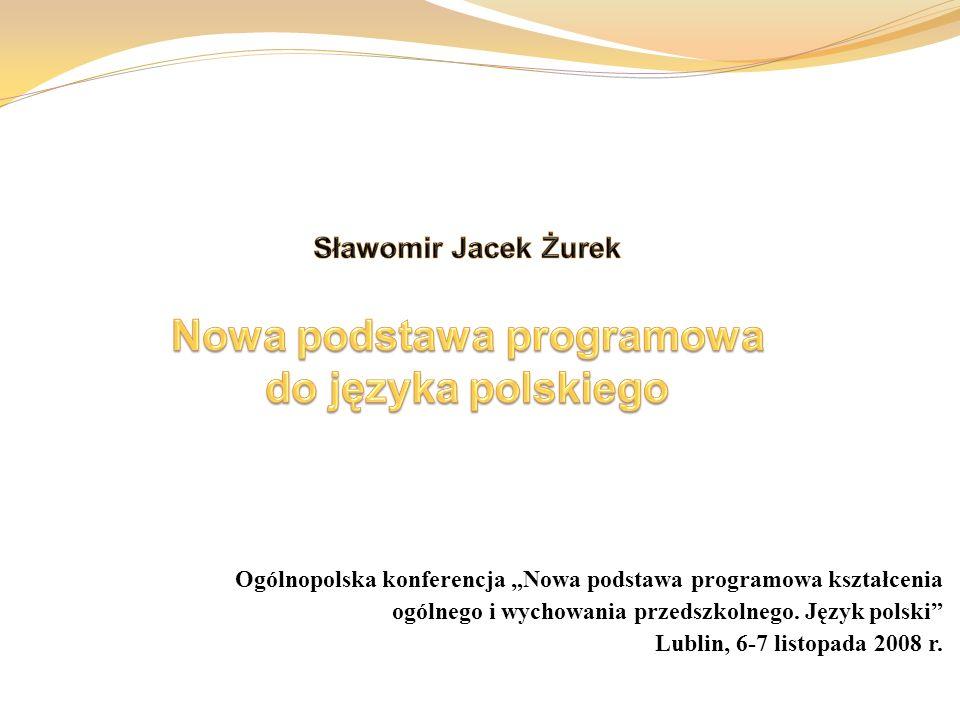 Sławomir Jacek Żurek Nowa podstawa programowa do języka polskiego