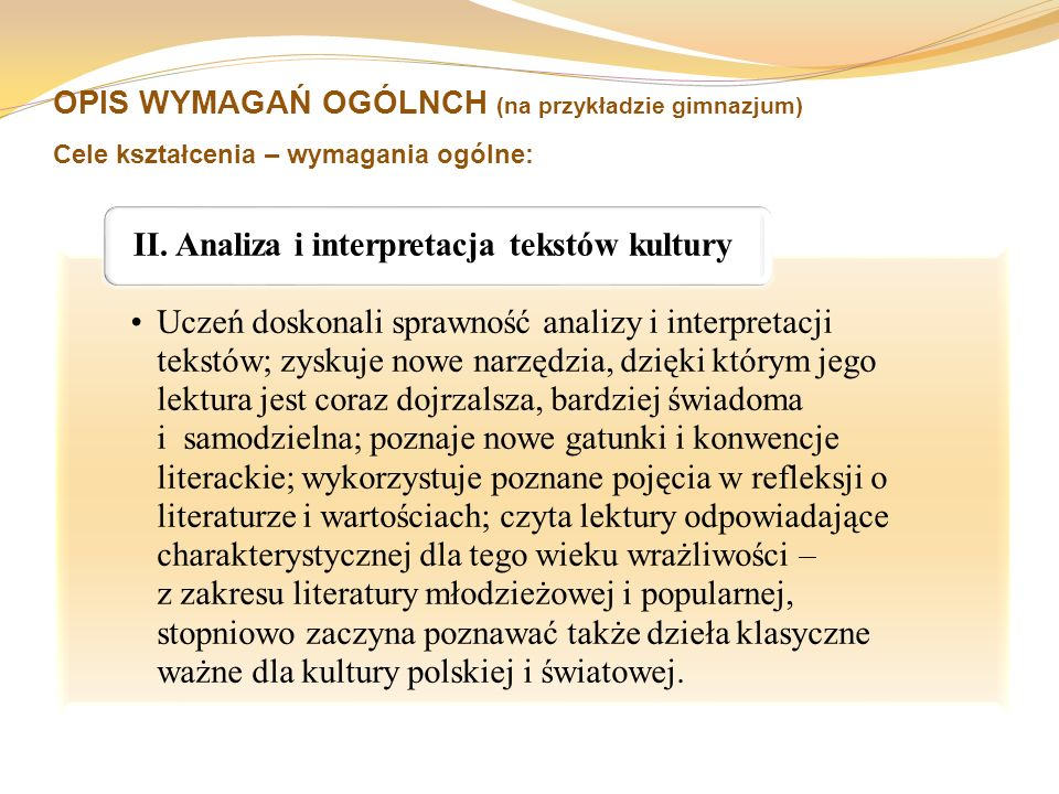 OPIS WYMAGAŃ OGÓLNCH (na przykładzie gimnazjum) Cele kształcenia – wymagania ogólne: