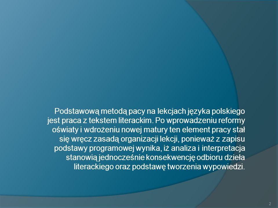 Podstawową metodą pacy na lekcjach języka polskiego jest praca z tekstem literackim.