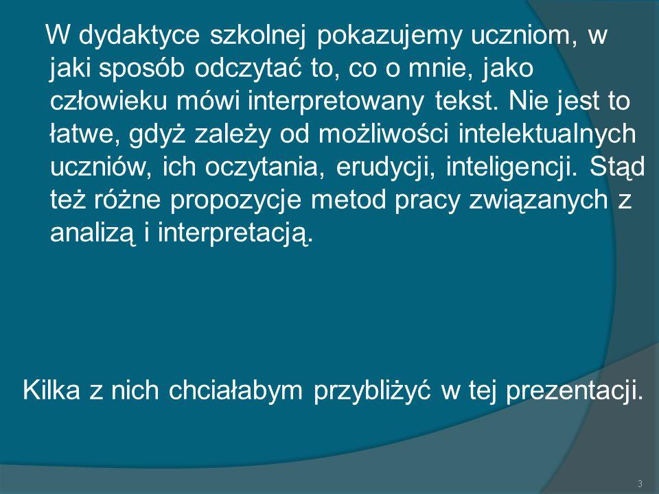 W dydaktyce szkolnej pokazujemy uczniom, w jaki sposób odczytać to, co o mnie, jako człowieku mówi interpretowany tekst.