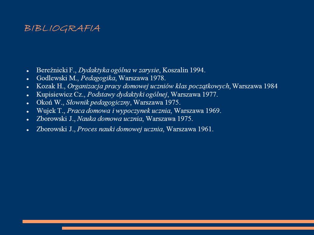 BIBLIOGRAFIA Bereźnicki F., Dydaktyka ogólna w zarysie, Koszalin 1994.