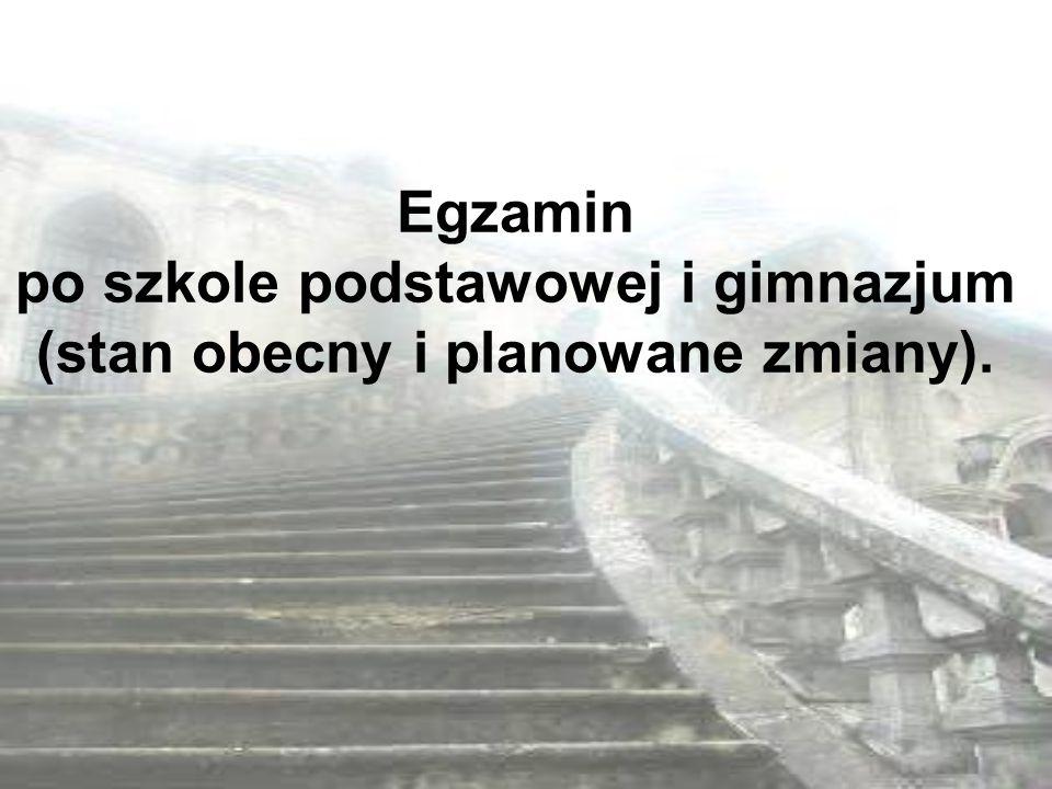Egzamin po szkole podstawowej i gimnazjum (stan obecny i planowane zmiany).