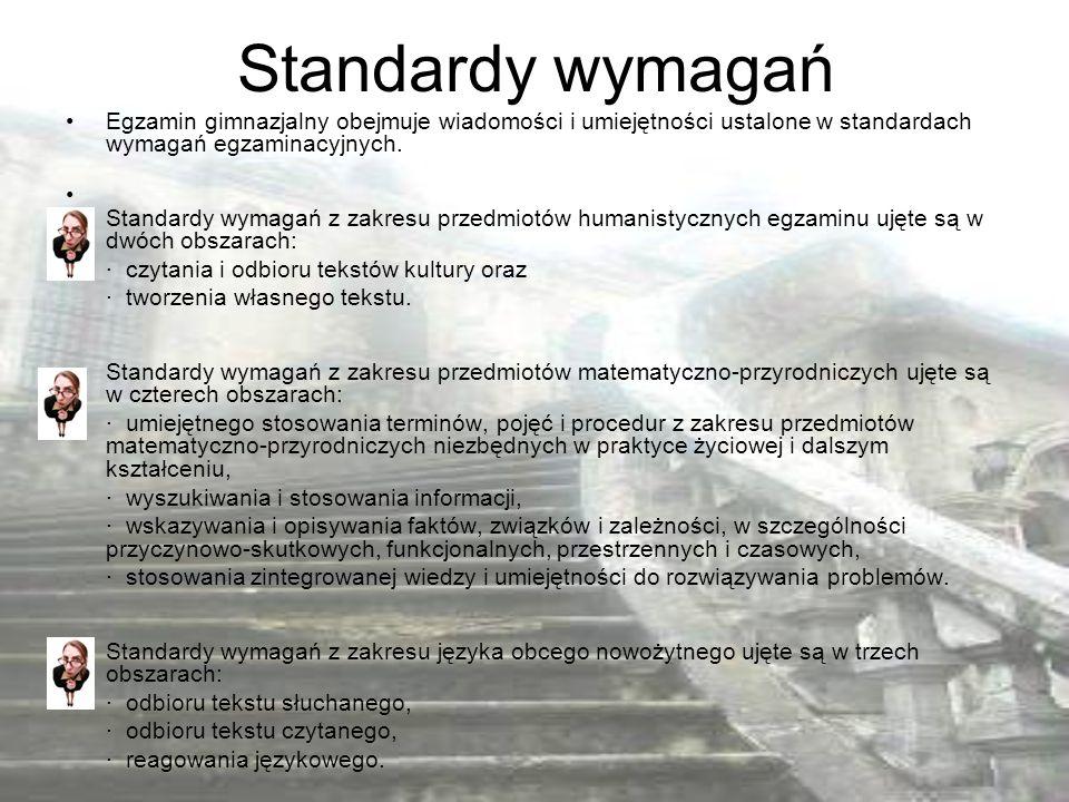 Standardy wymagań Egzamin gimnazjalny obejmuje wiadomości i umiejętności ustalone w standardach wymagań egzaminacyjnych.