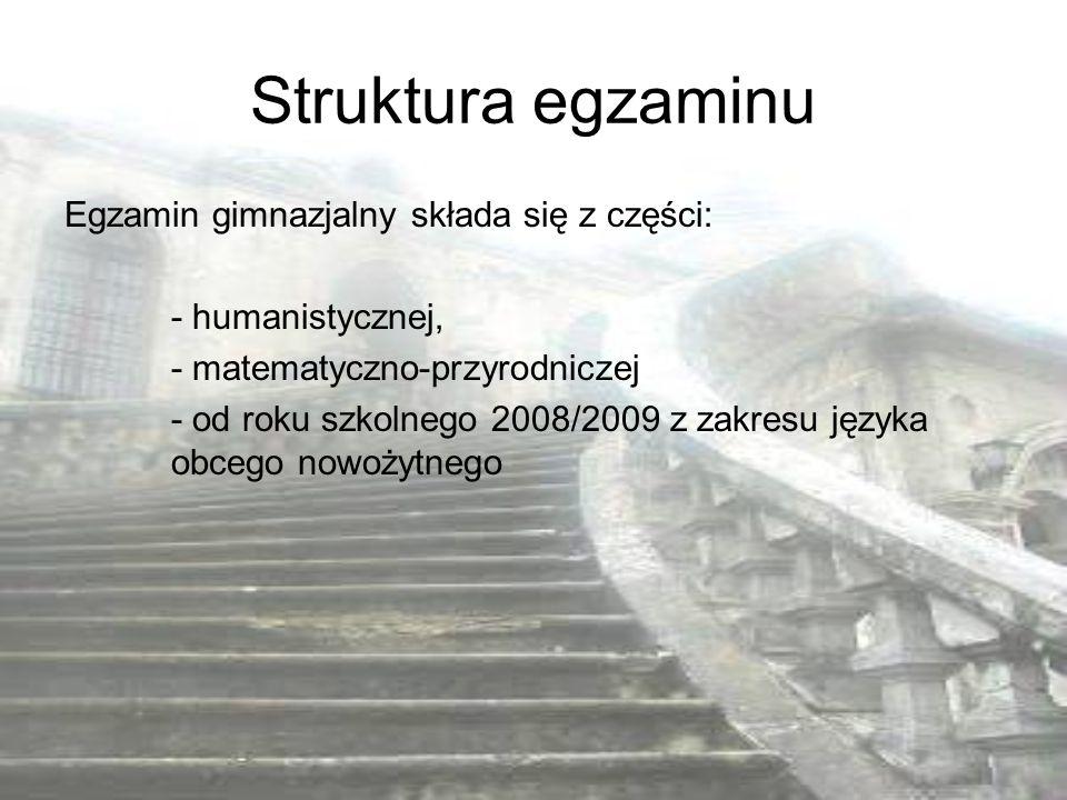 Struktura egzaminu Egzamin gimnazjalny składa się z części: