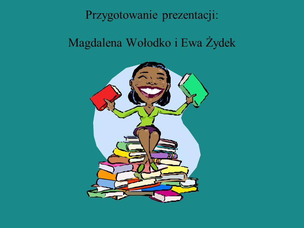 Przygotowanie prezentacji: Magdalena Wołodko i Ewa Żydek