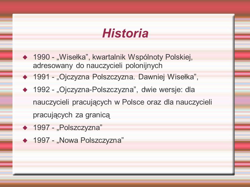 """Historia 1990 - """"Wisełka , kwartalnik Wspólnoty Polskiej, adresowany do nauczycieli polonijnych. 1991 - """"Ojczyzna Polszczyzna. Dawniej Wisełka ,"""