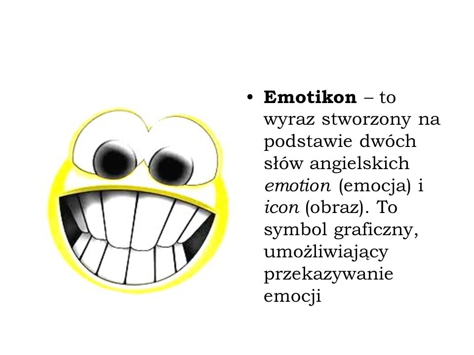 Emotikon – to wyraz stworzony na podstawie dwóch słów angielskich emotion (emocja) i icon (obraz).