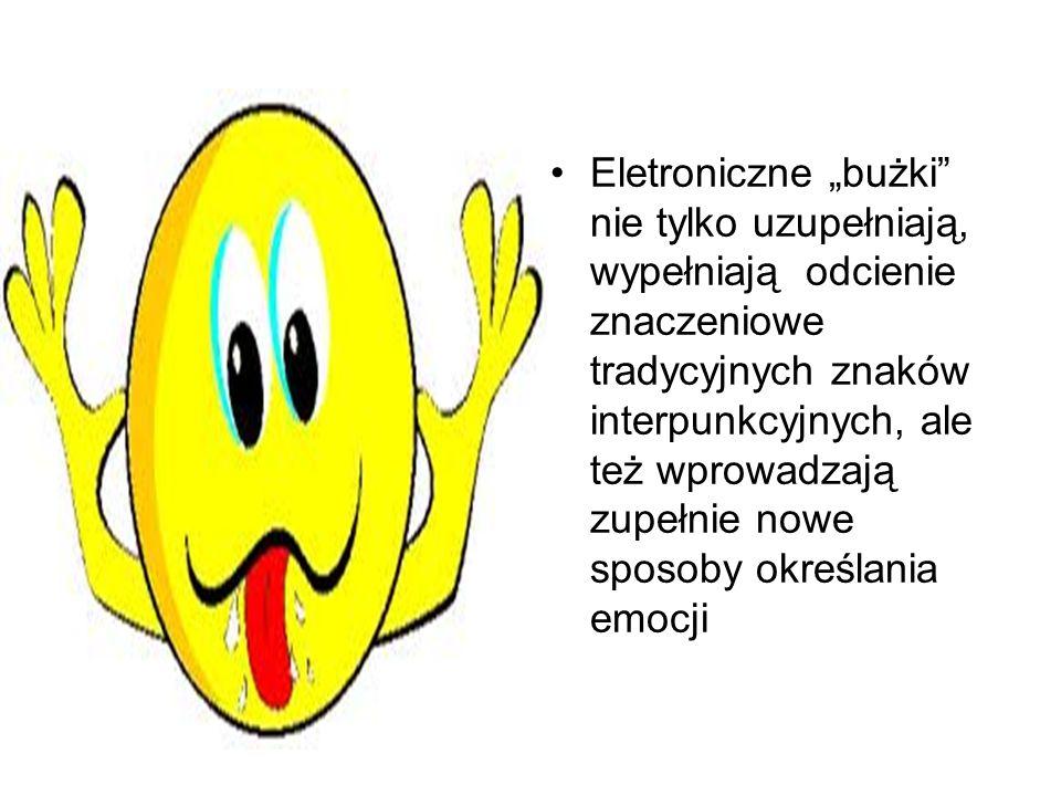 """Eletroniczne """"bużki nie tylko uzupełniają, wypełniają odcienie znaczeniowe tradycyjnych znaków interpunkcyjnych, ale też wprowadzają zupełnie nowe sposoby określania emocji"""