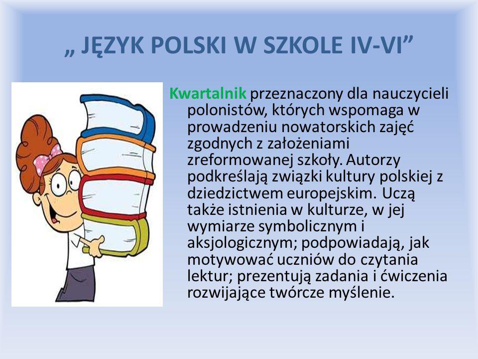 """"""" JĘZYK POLSKI W SZKOLE IV-VI"""