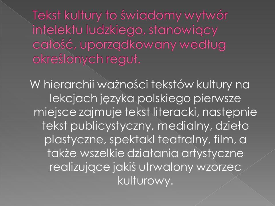 Tekst kultury to świadomy wytwór intelektu ludzkiego, stanowiący całość, uporządkowany według określonych reguł.