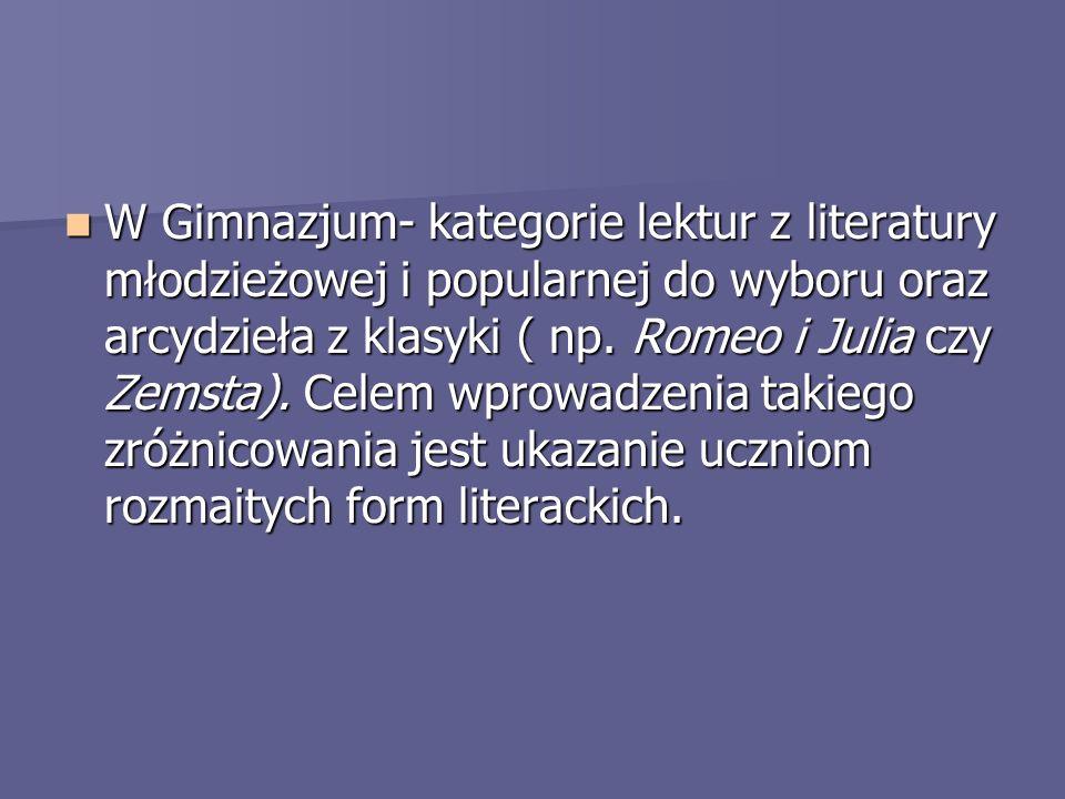 W Gimnazjum- kategorie lektur z literatury młodzieżowej i popularnej do wyboru oraz arcydzieła z klasyki ( np.