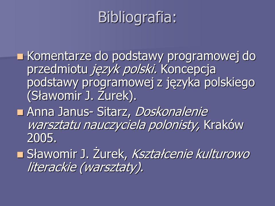 Bibliografia:Komentarze do podstawy programowej do przedmiotu język polski. Koncepcja podstawy programowej z języka polskiego (Sławomir J. Żurek).