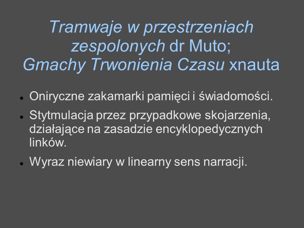 Tramwaje w przestrzeniach zespolonych dr Muto; Gmachy Trwonienia Czasu xnauta