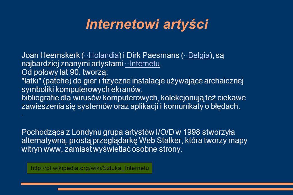 Internetowi artyści Joan Heemskerk (··Holandia) i Dirk Paesmans (··Belgia), są. najbardziej znanymi artystami ··Internetu.