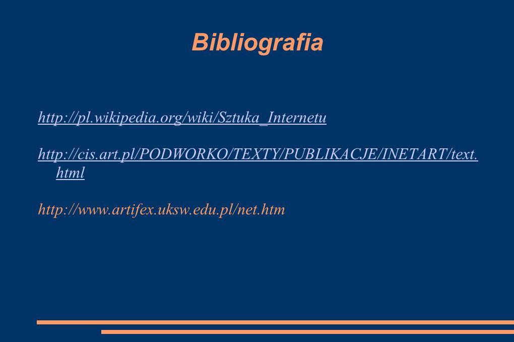 Bibliografia http://pl.wikipedia.org/wiki/Sztuka_Internetu