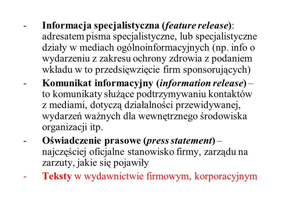 Informacja specjalistyczna (feature release): adresatem pisma specjalistyczne, lub specjalistyczne działy w mediach ogólnoinformacyjnych (np. info o wydarzeniu z zakresu ochrony zdrowia z podaniem wkładu w to przedsięwzięcie firm sponsorujących)