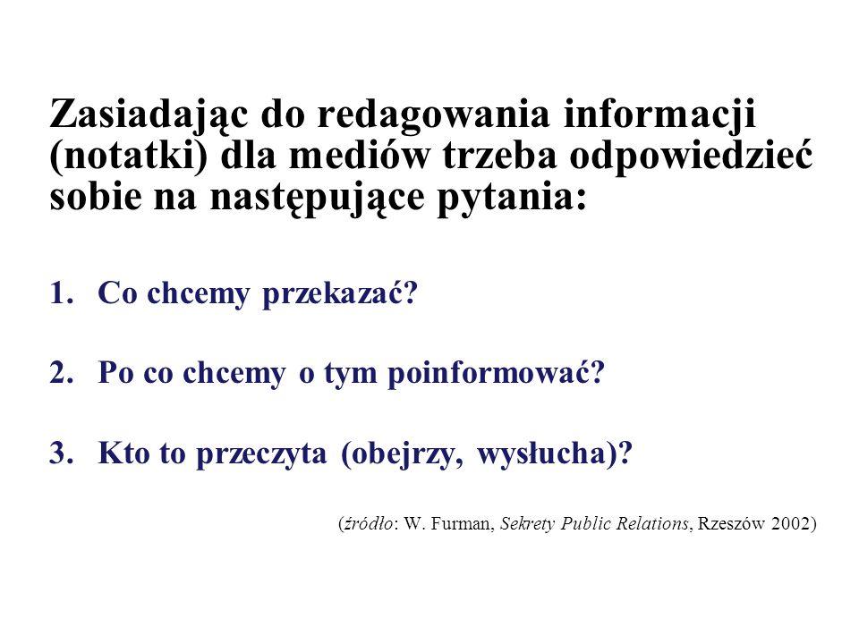 Zasiadając do redagowania informacji (notatki) dla mediów trzeba odpowiedzieć sobie na następujące pytania: