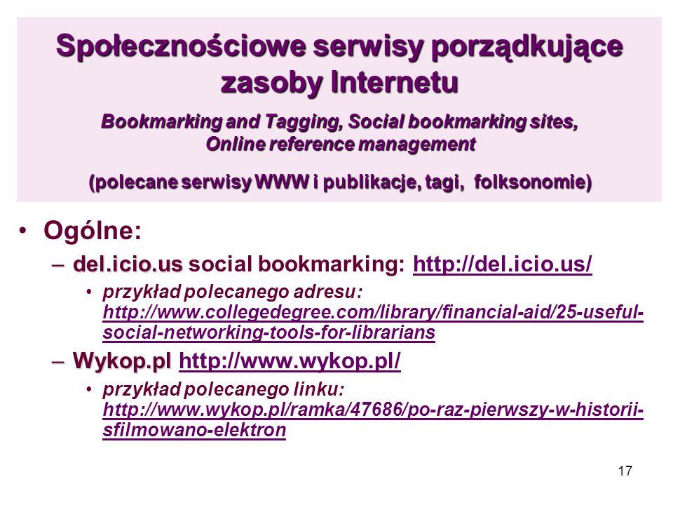 Społecznościowe serwisy porządkujące zasoby Internetu Bookmarking and Tagging, Social bookmarking sites, Online reference management (polecane serwisy WWW i publikacje, tagi, folksonomie)