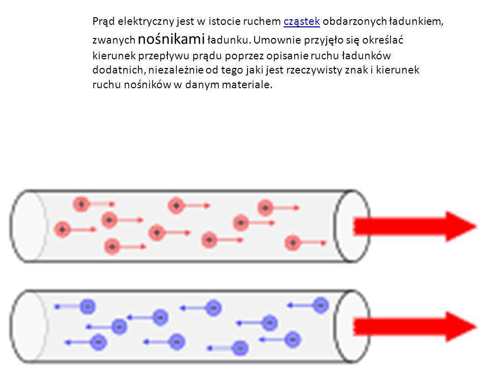 Prąd elektryczny jest w istocie ruchem cząstek obdarzonych ładunkiem, zwanych nośnikami ładunku.