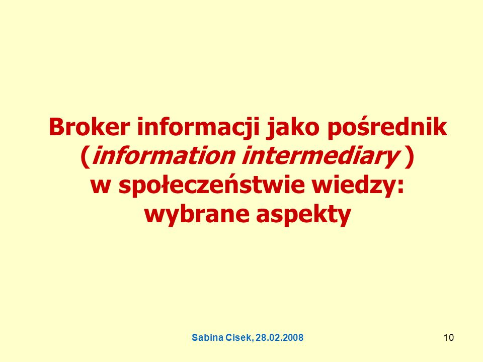 Broker informacji jako pośrednik (information intermediary ) w społeczeństwie wiedzy: wybrane aspekty
