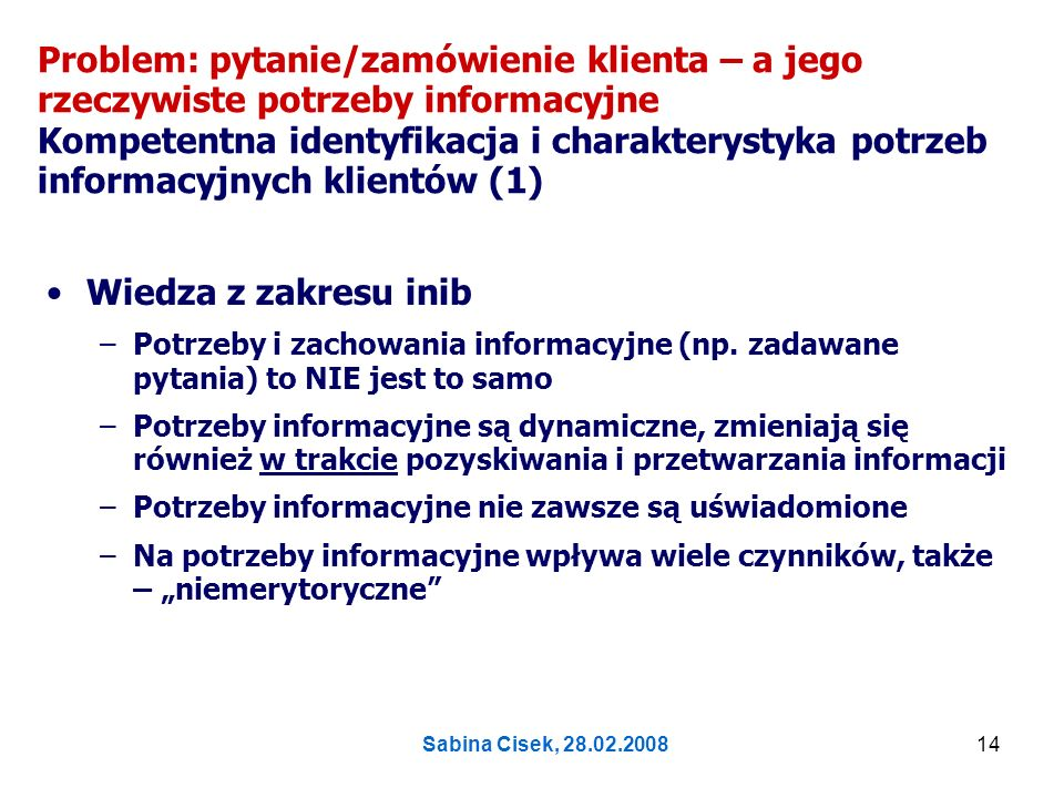 Problem: pytanie/zamówienie klienta – a jego rzeczywiste potrzeby informacyjne Kompetentna identyfikacja i charakterystyka potrzeb informacyjnych klientów (1)