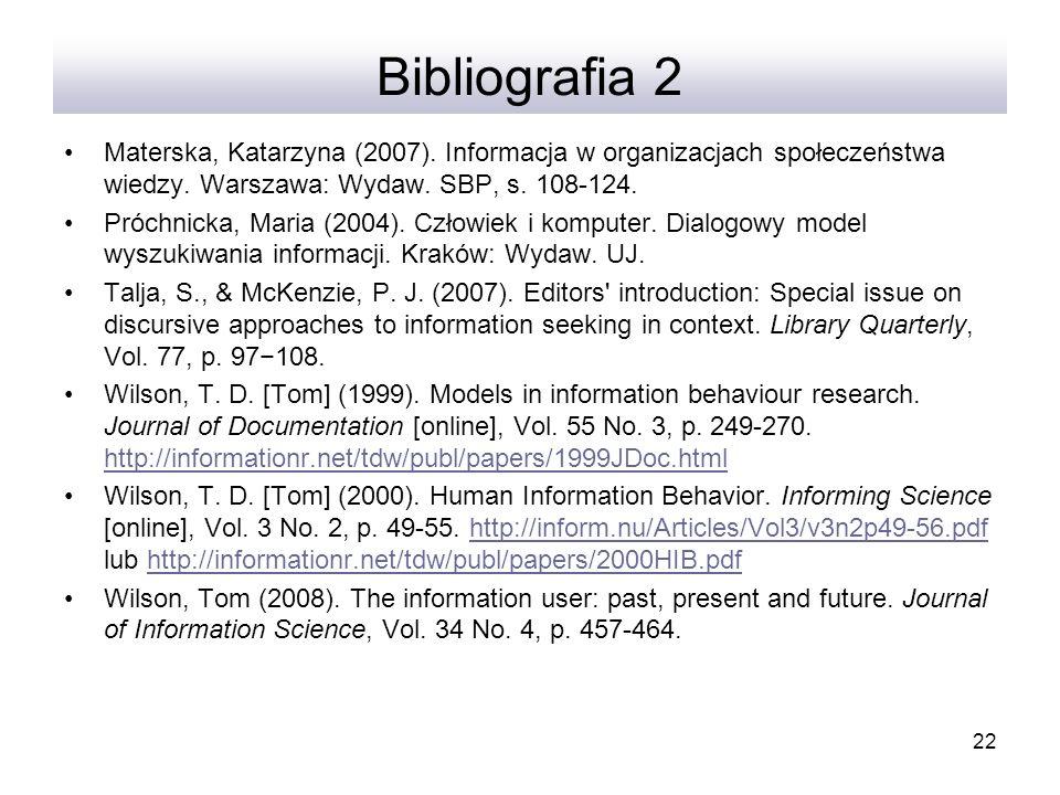 Bibliografia 2 Materska, Katarzyna (2007). Informacja w organizacjach społeczeństwa wiedzy. Warszawa: Wydaw. SBP, s. 108-124.