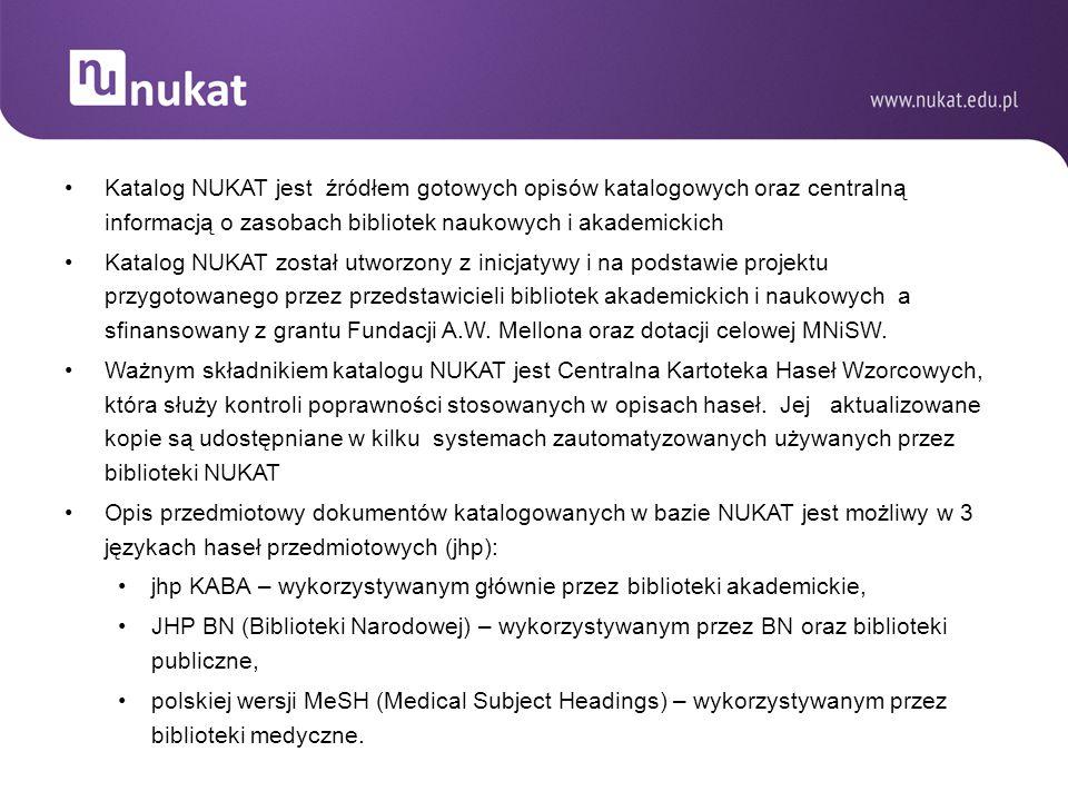 Katalog NUKAT jest źródłem gotowych opisów katalogowych oraz centralną informacją o zasobach bibliotek naukowych i akademickich