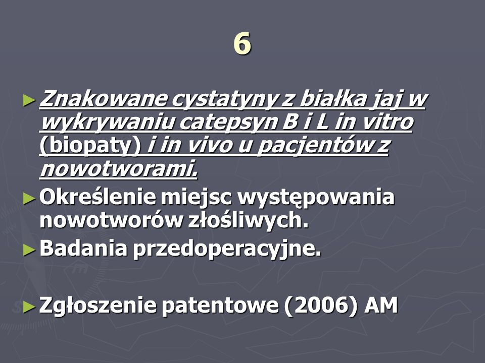 6 Znakowane cystatyny z białka jaj w wykrywaniu catepsyn B i L in vitro (biopaty) i in vivo u pacjentów z nowotworami.