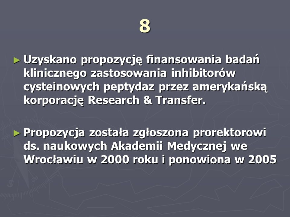 8Uzyskano propozycję finansowania badań klinicznego zastosowania inhibitorów cysteinowych peptydaz przez amerykańską korporację Research & Transfer.