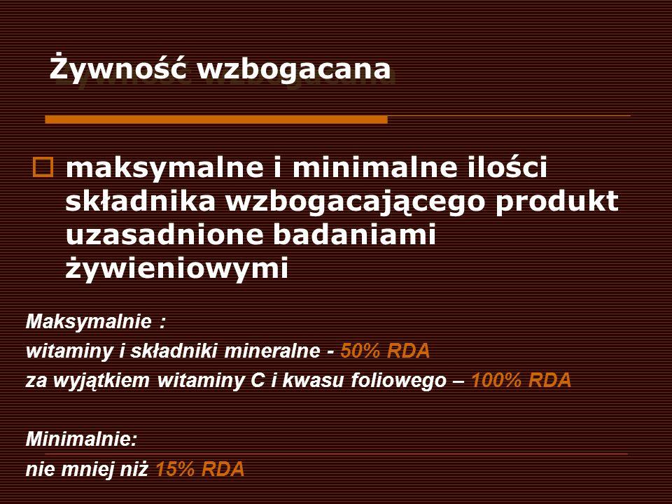 Żywność wzbogacanamaksymalne i minimalne ilości składnika wzbogacającego produkt uzasadnione badaniami żywieniowymi.