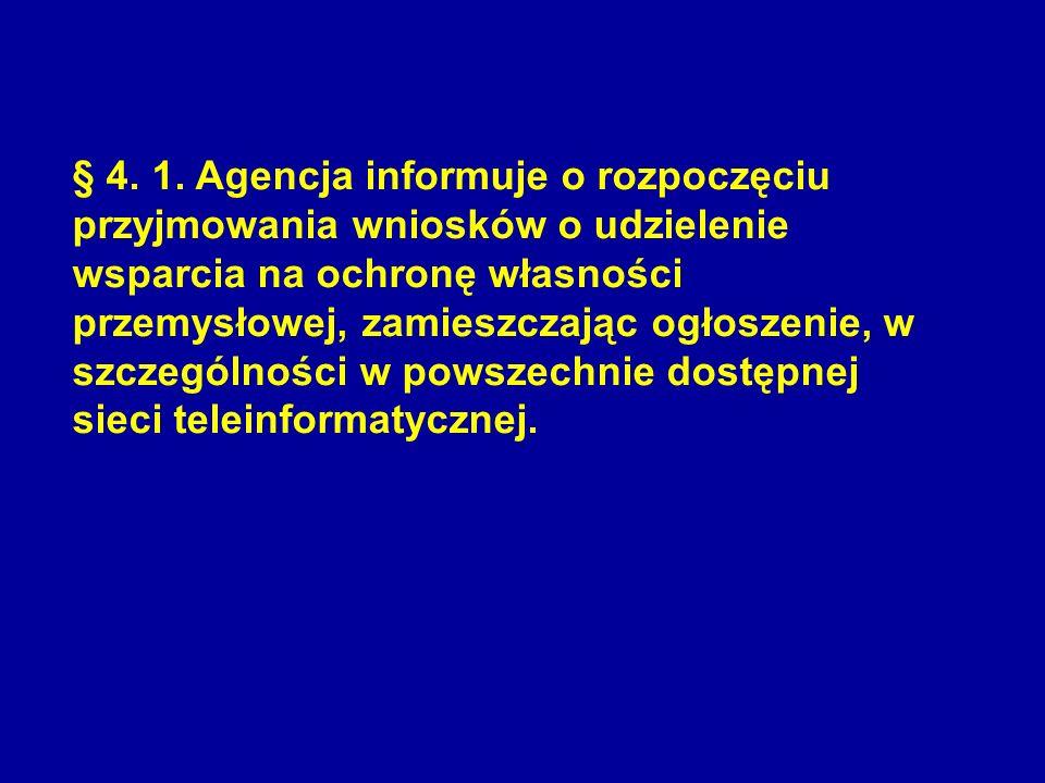 § 4. 1. Agencja informuje o rozpoczęciu przyjmowania wniosków o udzielenie wsparcia na ochronę własności przemysłowej, zamieszczając ogłoszenie, w szczególności w powszechnie dostępnej sieci teleinformatycznej.