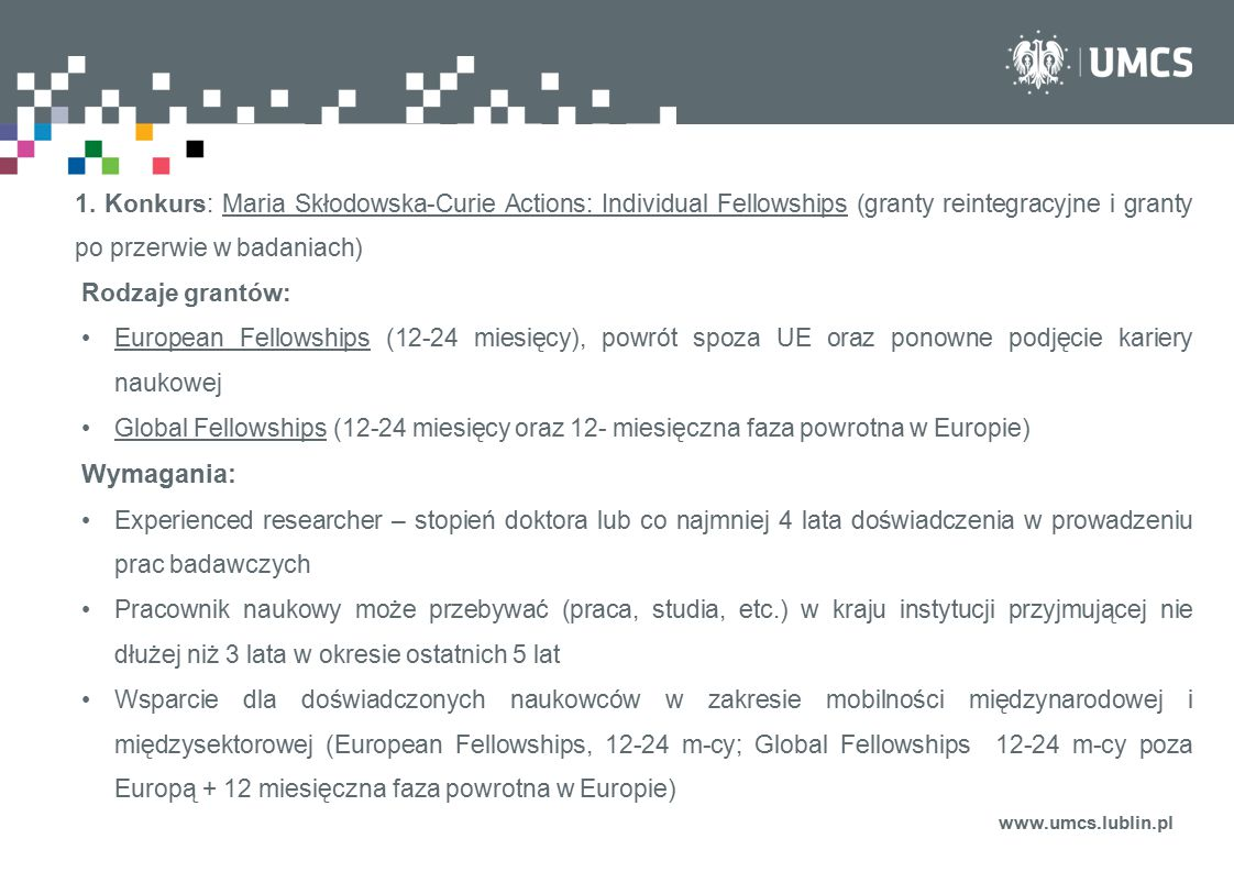 1. Konkurs: Maria Skłodowska-Curie Actions: Individual Fellowships (granty reintegracyjne i granty po przerwie w badaniach)