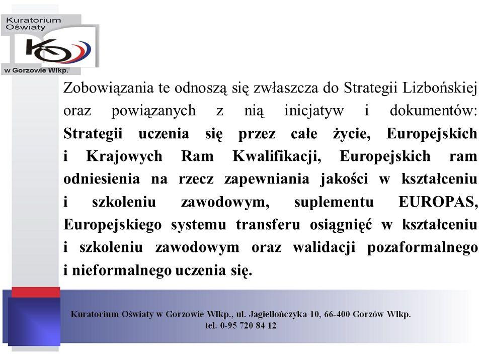 Zobowiązania te odnoszą się zwłaszcza do Strategii Lizbońskiej oraz powiązanych z nią inicjatyw i dokumentów: Strategii uczenia się przez całe życie, Europejskich i Krajowych Ram Kwalifikacji, Europejskich ram odniesienia na rzecz zapewniania jakości w kształceniu i szkoleniu zawodowym, suplementu EUROPAS, Europejskiego systemu transferu osiągnięć w kształceniu i szkoleniu zawodowym oraz walidacji pozaformalnego i nieformalnego uczenia się.