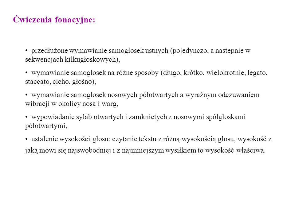 Ćwiczenia fonacyjne: przedłużone wymawianie samogłosek ustnych (pojedynczo, a nastepnie w sekwencjach kilkugłoskowych),