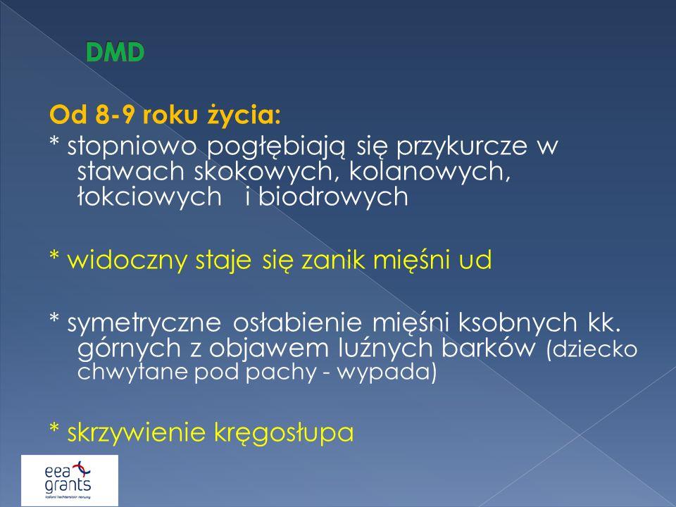 DMD Od 8-9 roku życia: * stopniowo pogłębiają się przykurcze w stawach skokowych, kolanowych, łokciowych i biodrowych.