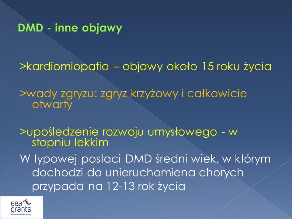 DMD - inne objawy >kardiomiopatia – objawy około 15 roku życia. >wady zgryzu: zgryz krzyżowy i całkowicie otwarty.