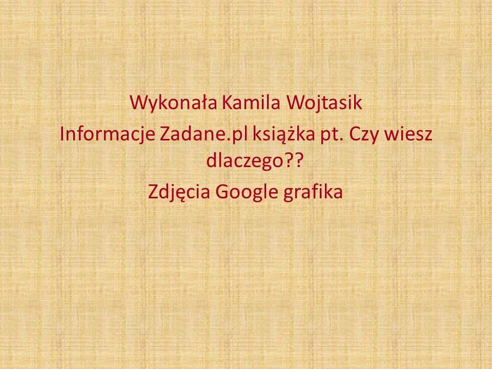 Wykonała Kamila Wojtasik Informacje Zadane. pl książka pt