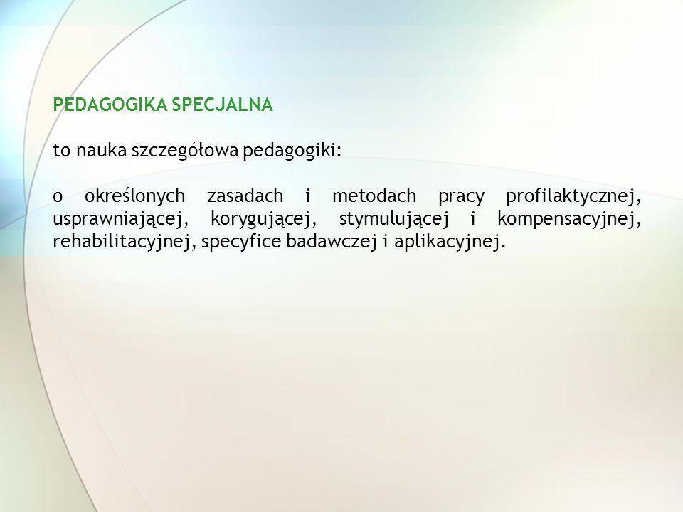 PEDAGOGIKA SPECJALNA to nauka szczegółowa pedagogiki: