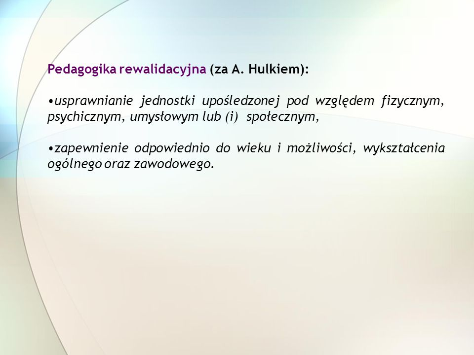 Pedagogika rewalidacyjna (za A. Hulkiem):
